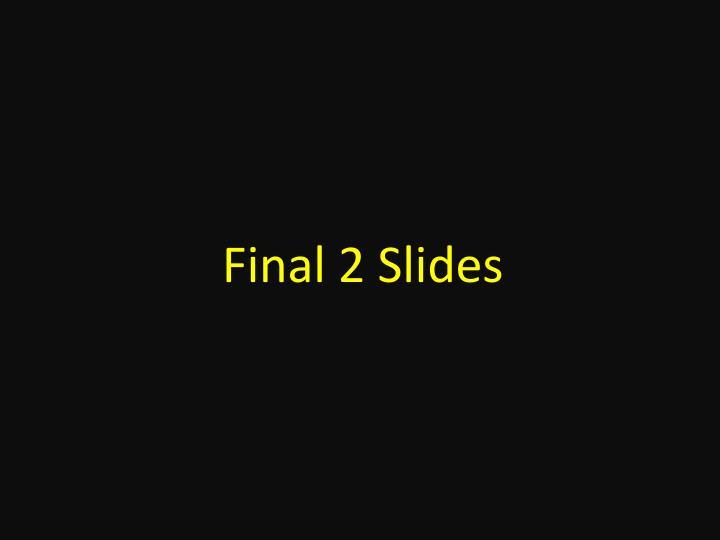 Final 2 Slides