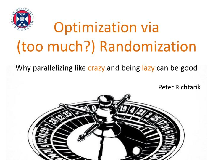 Optimization via too much randomization