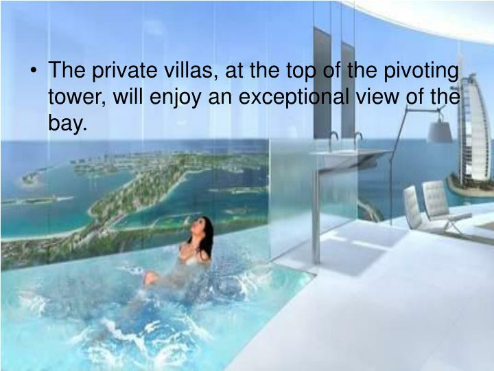 The private villas, at the top of the pivoting tower, will enjoy an exceptional view of the bay.