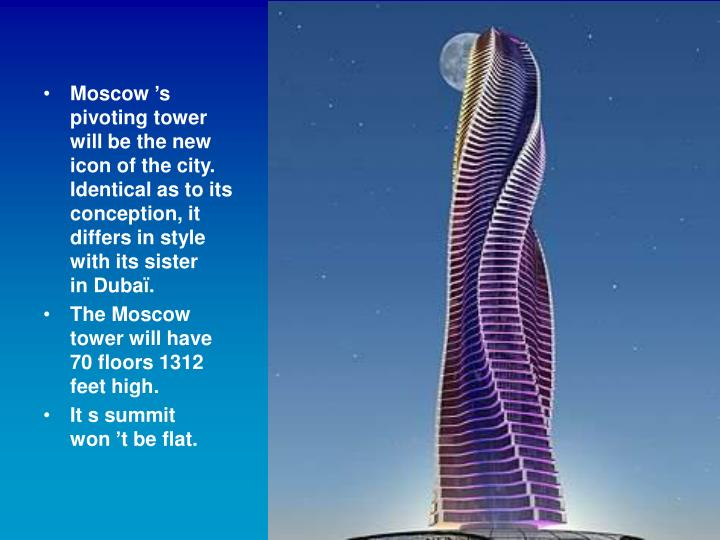 Moscow 's pivoting tower will be the new icon of the city. Identical as to its  conception, it differs in style with its sister in Dubaï.
