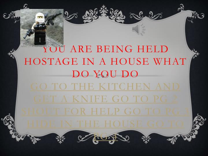 You are being held hostage in a house what do you do