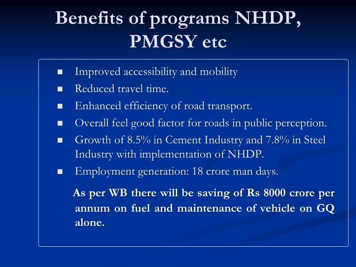Benefits of programs NHDP, PMGSY etc