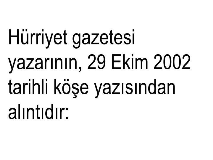 Hürriyet gazetesi yazarının, 29 Ekim 2002 tarihliköşe yazısından alıntıdır: