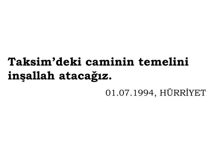 Taksim'deki caminin temelini inşallah atacağız.