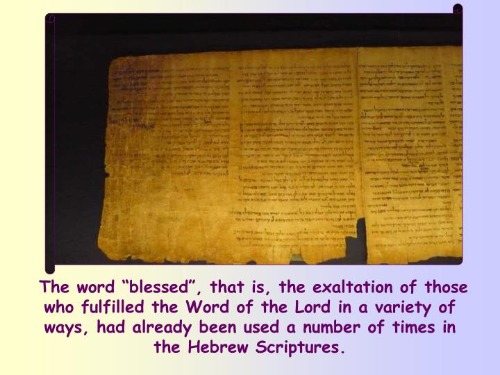 "The word ""blessed"", that is, the exaltation of those who fulfilled the Word of the Lord in a variety of ways, had already been used a number of times in the Hebrew Scriptures."