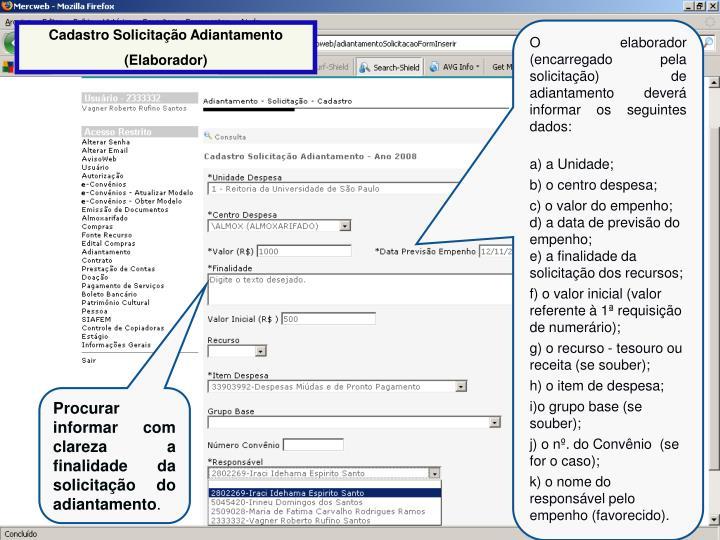 O elaborador (encarregado pela solicitação) de adiantamento deverá informar os seguintes dados:
