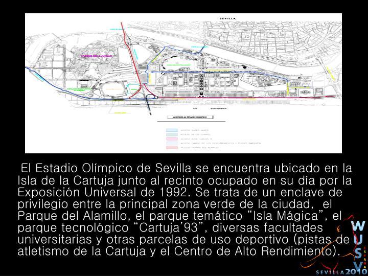 """El Estadio Olímpico de Sevilla se encuentra ubicado en la Isla de la Cartuja junto al recinto ocupado en su día por la Exposición Universal de 1992. Se trata de un enclave de privilegio entre la principal zona verde de la ciudad, el Parque del Alamillo, el parque temático """"Isla Mágica"""", el parque tecnológico """"Cartuja'93"""", diversas facultades universitarias y otras parcelas de uso deportivo (pistas de atletismo de la Cartuja y el Centro de Alto Rendimiento)."""