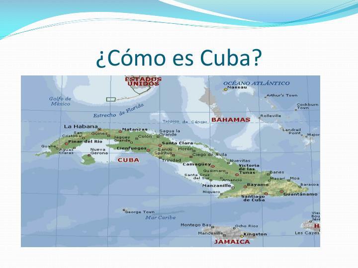 ¿Cómo es Cuba?