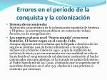 errores en el per odo de la conquista y la colonizaci n