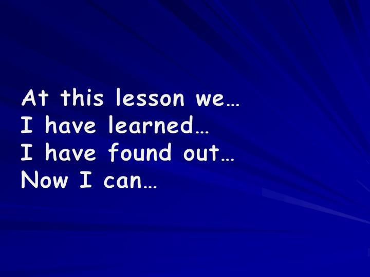 At this lesson we…