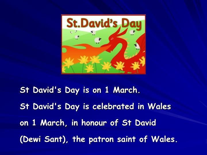 St David's Day is on 1 March.