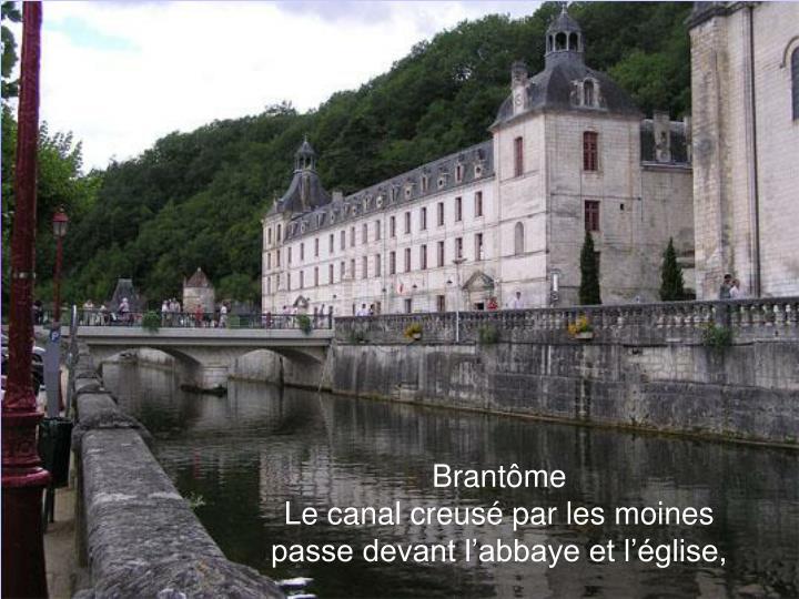 Brantôme                                                         Le canal creusé par les moines      passe devant l'abbaye et l'église,