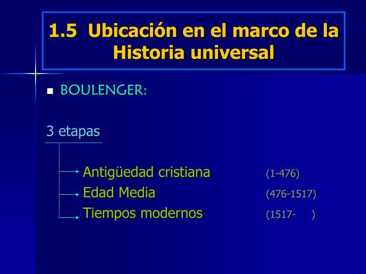 1.5  Ubicación en el marco de la Historia universal