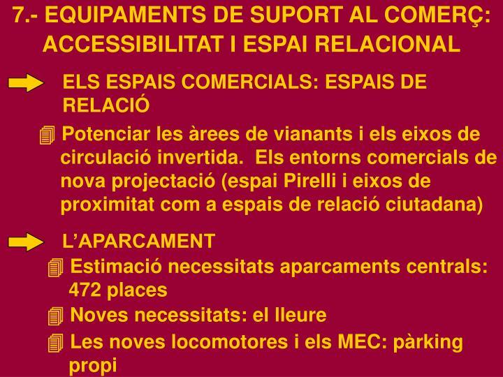 7.- EQUIPAMENTS DE SUPORT AL COMERÇ: ACCESSIBILITAT I ESPAI RELACIONAL