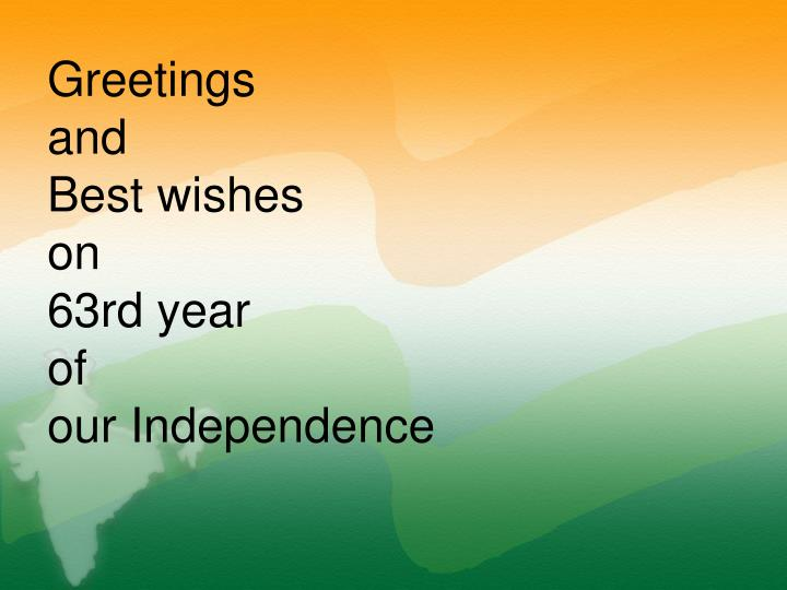 Greetings and best wishes on 63rd year of our independence