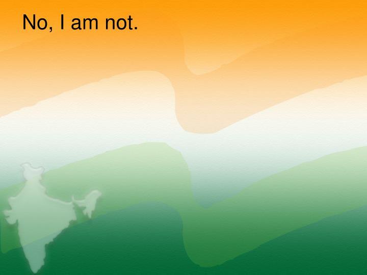 No, I am not.