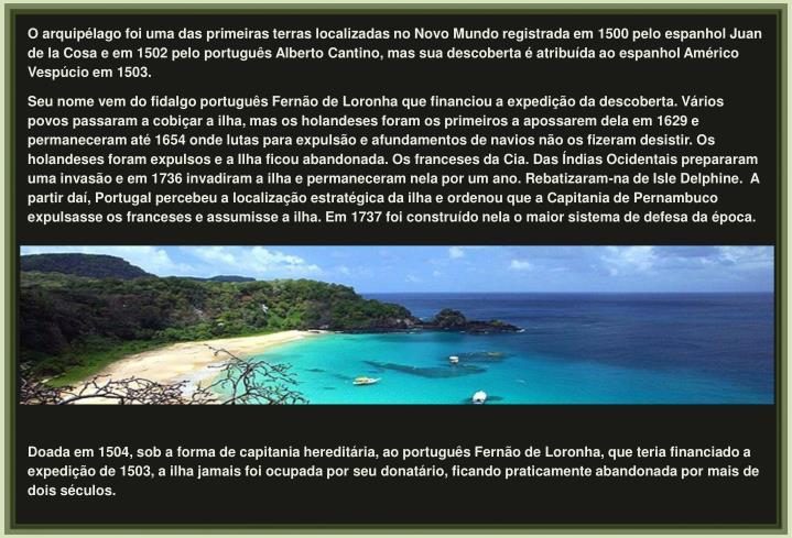 O arquipélago foi uma das primeiras terras localizadas no Novo Mundo registrada em 1500 pelo espanhol Juan de la Cosa e em 1502 pelo português Alberto Cantino, mas sua descoberta é atribuída ao espanhol Américo Vespúcio em 1503.