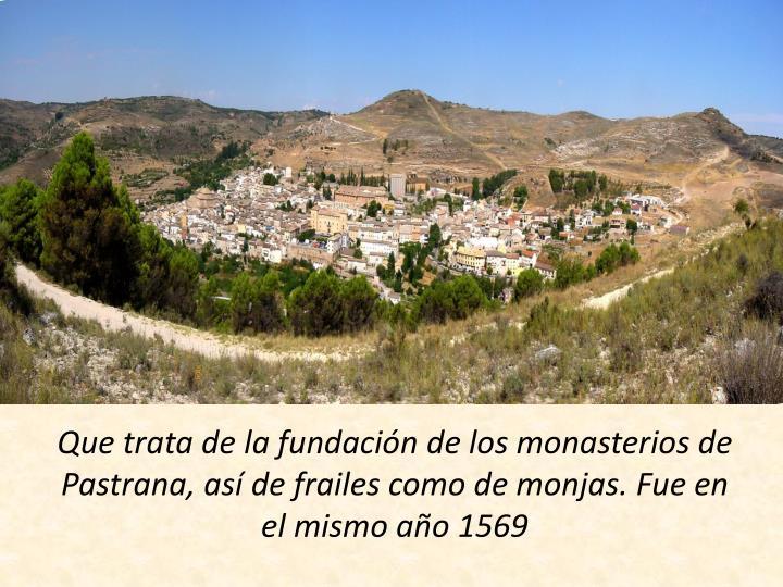 Que trata de la fundación de los monasterios de Pastrana, así de frailes como de monjas. Fue en el mismo año 1569
