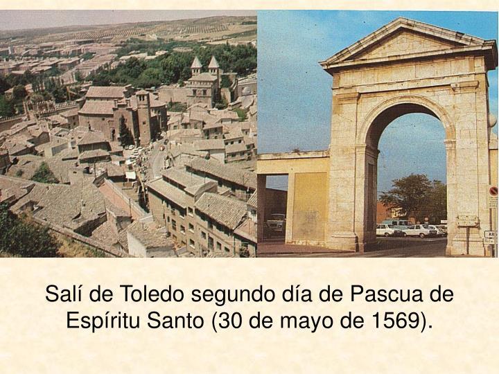 Salí de Toledo segundo día de Pascua de Espíritu Santo (30 de mayo de 1569).