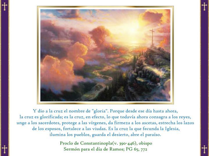 """Y dio a la cruz el nombre de """"gloria"""". Porque desde ese día hasta ahora,"""