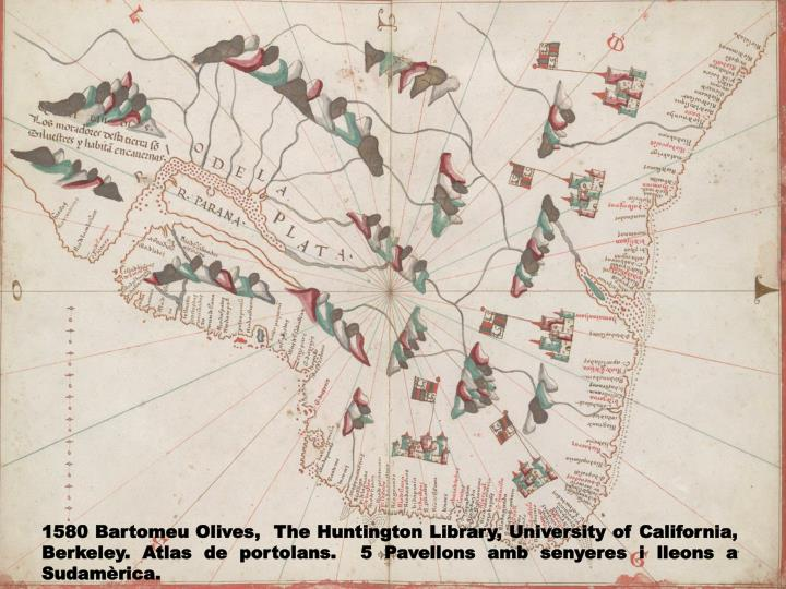 1580 Bartomeu Olives,  The Huntington Library, University of California, Berkeley. Atlas de portolans.  5 Pavellons amb senyeres i lleons a Sudamèrica.