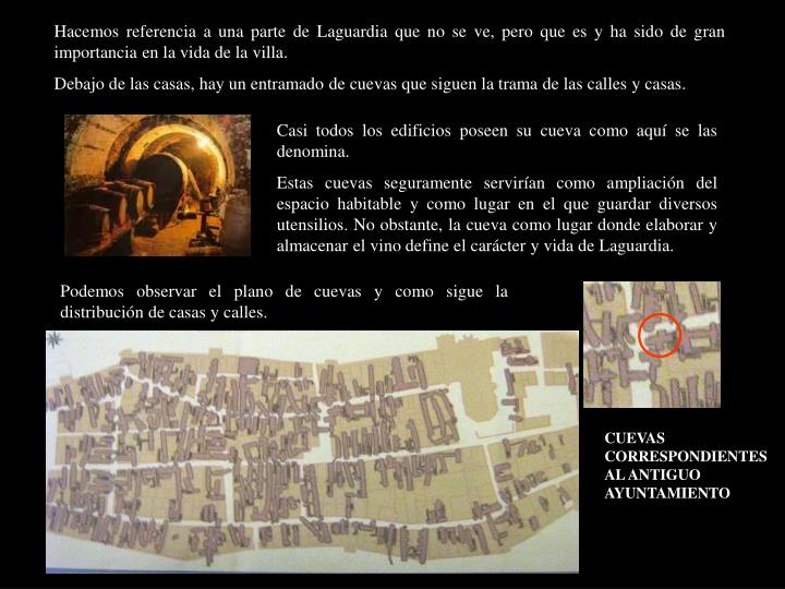 Hacemos referencia a una parte de Laguardia que no se ve, pero que es y ha sido de gran importancia en la vida de la villa.