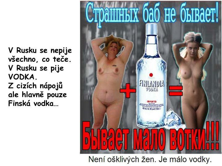 V Rusku se nepije všechno, co teče.