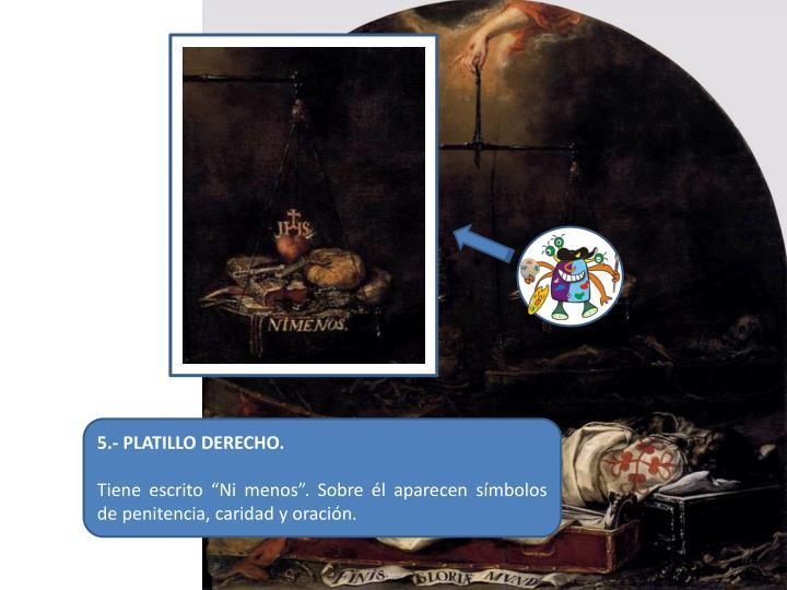 5.- PLATILLO DERECHO.