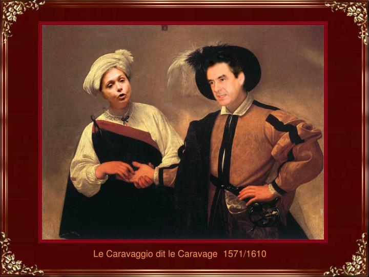 Le Caravaggio dit le Caravage  1571/1610