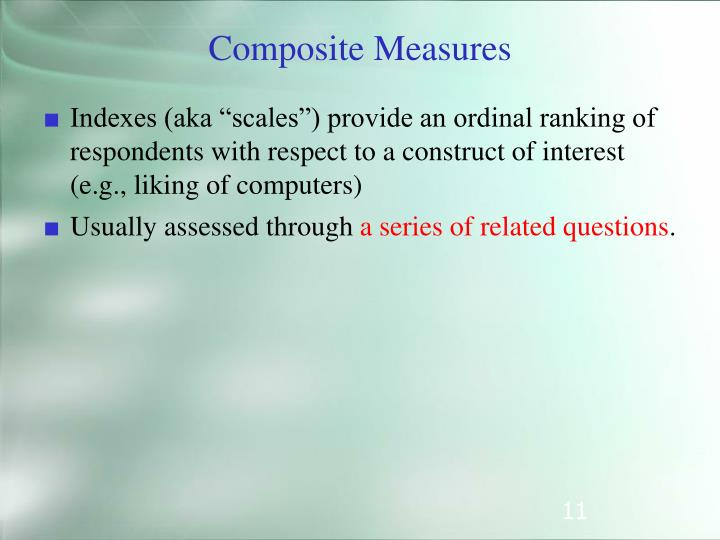 """Indexes (aka """"scales"""") provide an ordinal ranking of respondents with respect to a construct of interest (e.g., liking of computers)"""