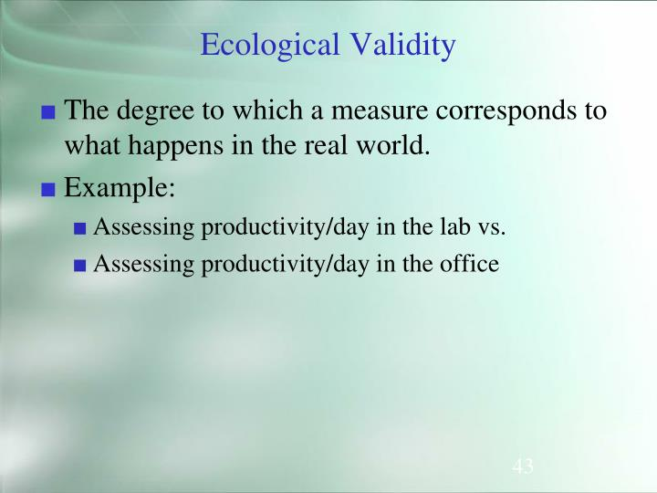 The degree to which a measure corresponds to what happens in the real world.