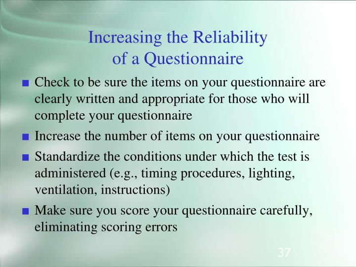Check to be sure the items on your questionnaire are clearly written and appropriate for those who will complete your questionnaire
