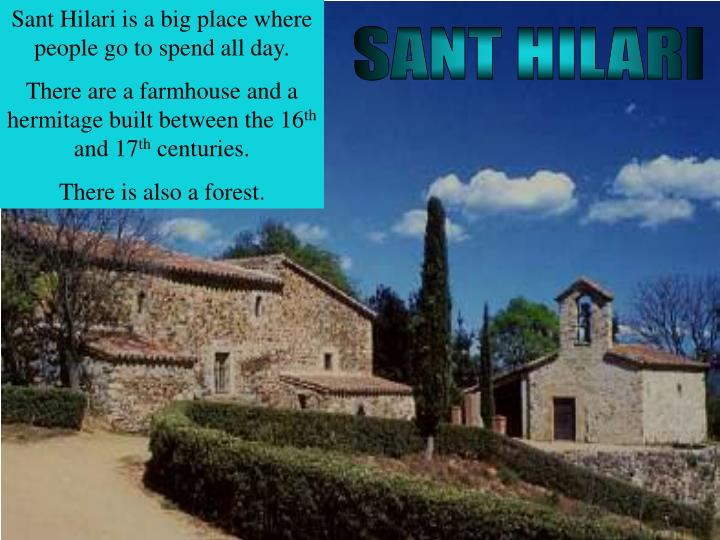 Sant Hilari is a big place where people go to spend all day.
