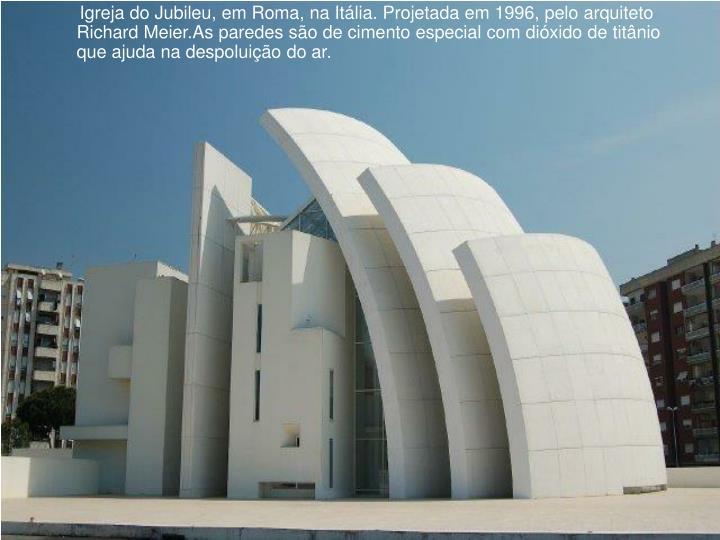 Igreja do Jubileu, em Roma, na Itália. Projetada em 1996, pelo arquiteto Richard Meier.As paredes são de cimento especial com dióxido de titânio que ajuda na despoluição do ar.