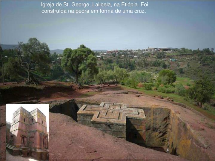 Igreja de St. George, Lalibela, na Etiópia. Foi construída na pedra em forma de uma cruz.