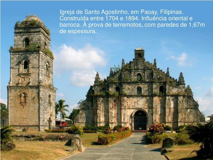 Igreja de Santo Agostinho, em Paoay, Filipinas. Construída entre 1704 e 1894. Influência oriental e barroca. À prova de terremotos, com paredes de 1,67m de espessura.