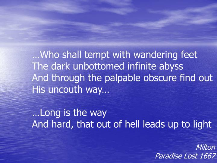 …Who shall tempt with wandering feet