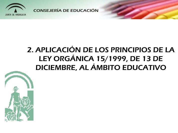 2. APLICACIN DE LOS PRINCIPIOS DE LA LEY ORGNICA 15/1999, DE 13 DE DICIEMBRE, AL MBITO EDUCATIVO