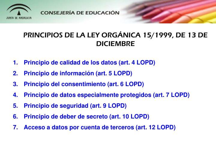 PRINCIPIOS DE LA LEY ORGNICA 15/1999, DE 13 DE DICIEMBRE