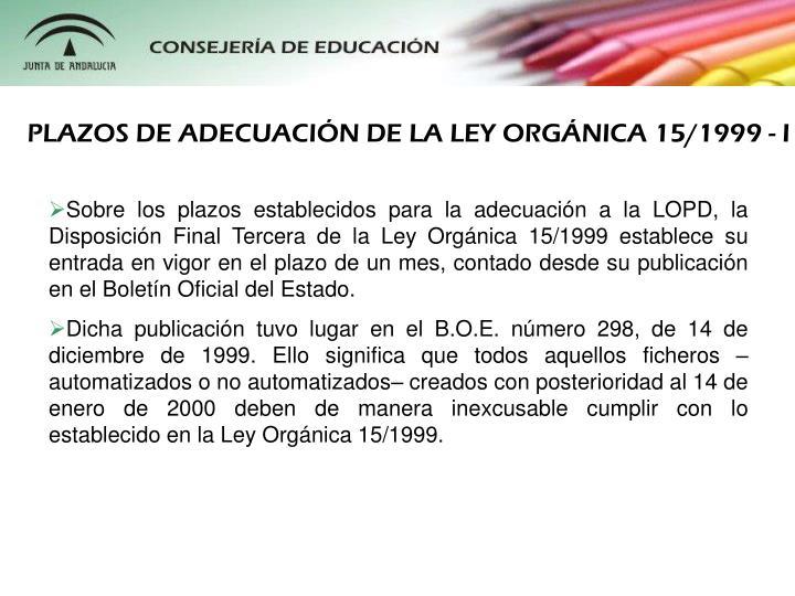 PLAZOS DE ADECUACIN DE LA LEY ORGNICA 15/1999 - I