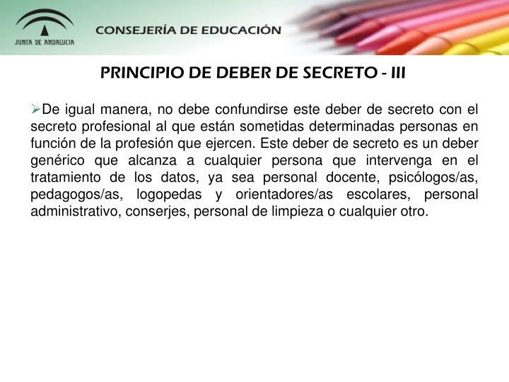 PRINCIPIO DE DEBER DE SECRETO - III