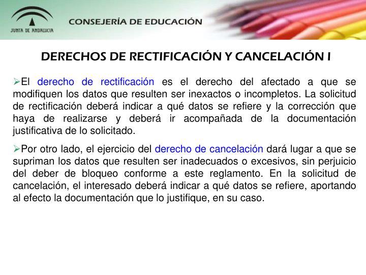 DERECHOS DE RECTIFICACIN Y CANCELACIN I