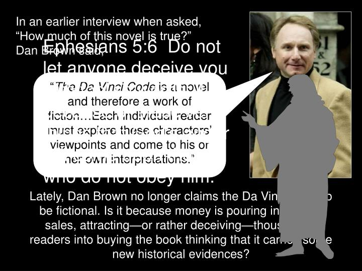 "In an earlier interview when asked, ""How much of this novel is true?"" Dan Brown said,"