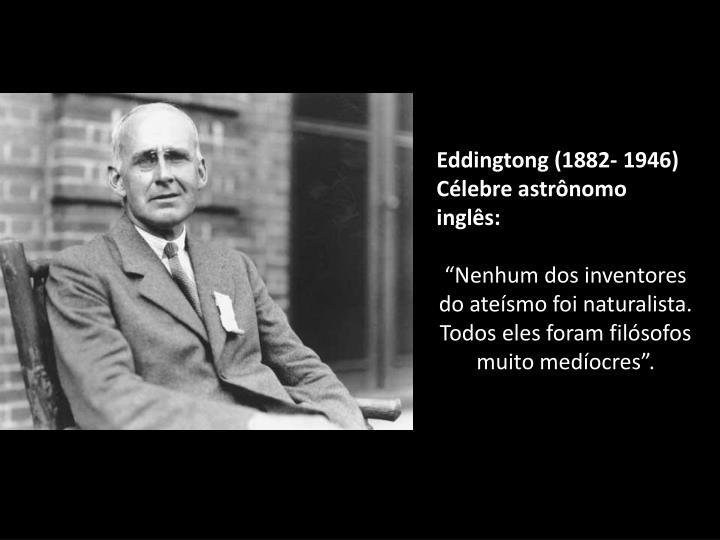 Eddingtong (1882- 1946) Célebre astrônomo inglês: