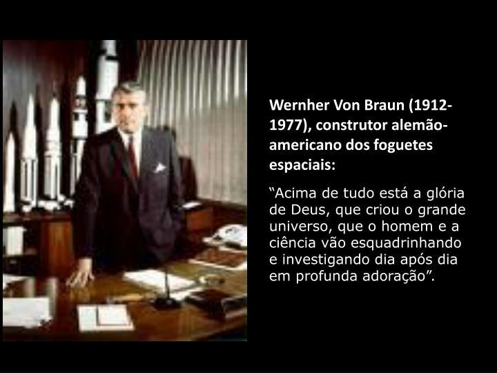 Wernher Von Braun (1912- 1977), construtor alemão- americano dos foguetes espaciais: