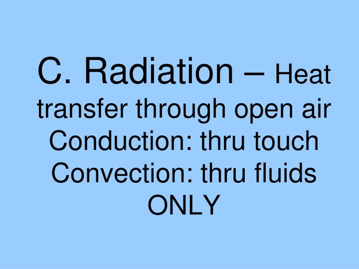 C. Radiation –