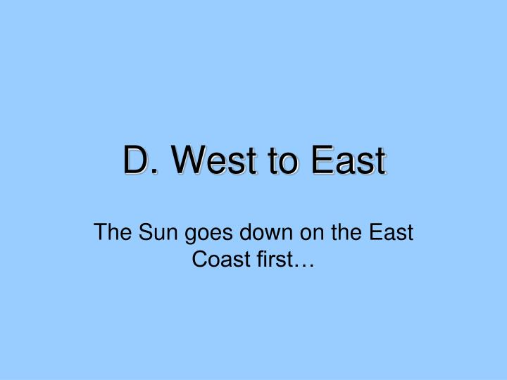 D. West to East