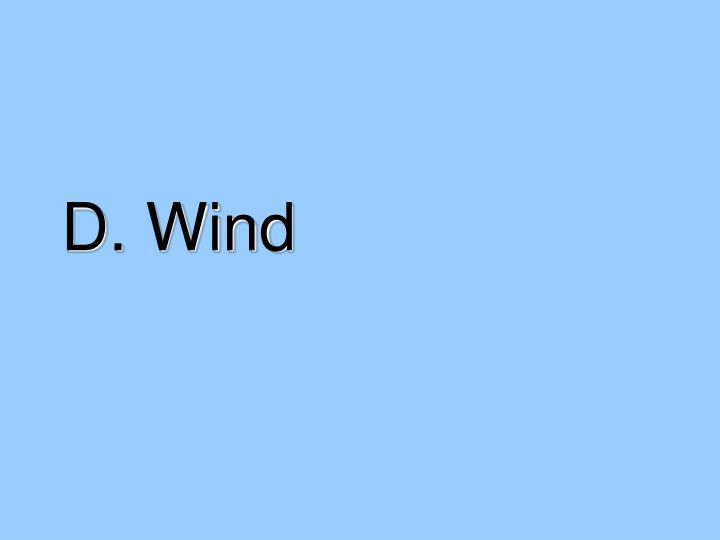 D. Wind