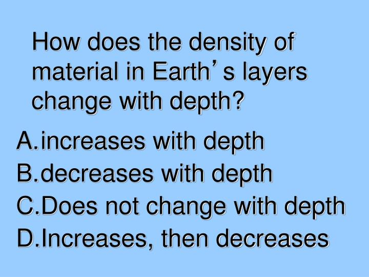 How does the density of material in Earth