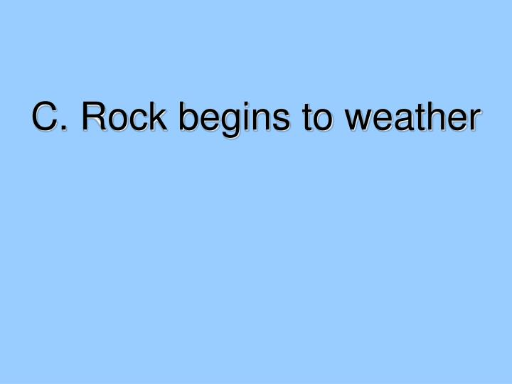 C. Rock begins to weather